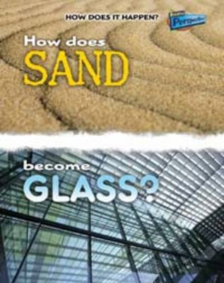 How Does Sand Become Glass? by Melissa Stewart