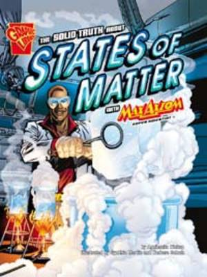 The Solid Truth About States of Matter With Max Axiom Super Scientist by Agnieszka Biskup