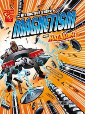 The Attractive Story of Magnetism With Max Axiom Super Scientist by Andrea Gianopoulos