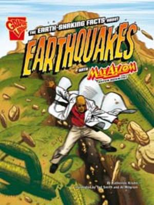 The Earth Shaking Facts About Earthquakes With Max Axiom Super Scientist by Katherine Krohn