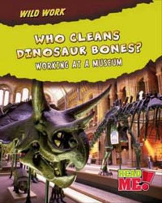 Who Cleans Dinosaur Bones? Working at a Museum by Margie Markarian
