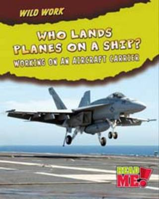 Who Lands Planes on a Ship? Working on an Aircraft Carrier by Linda Tagliaferro