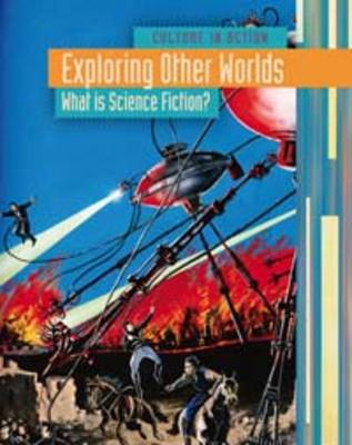 Exploring Other Worlds What is Science Fiction? by Claire Throp