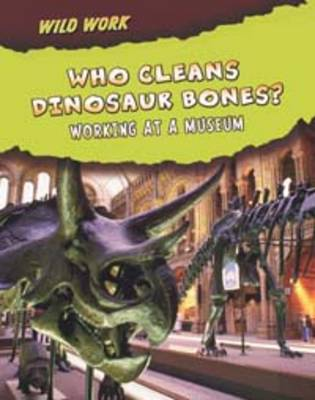 Who Cleans Dinosaur Bones?: Working at a Museum by Margie Markarian
