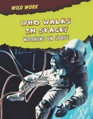 Who Walks in Space?: Working in Space by Linda Tagliaferro