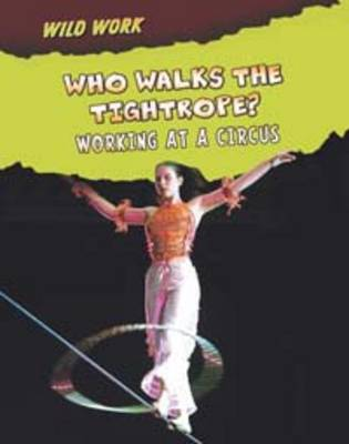 Who Walks the Tightrope?: Working at a Circus by Mary Meinking