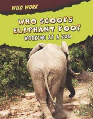 Who Scoops Elephant Poo? Working at a Zoo by Margie Markarian