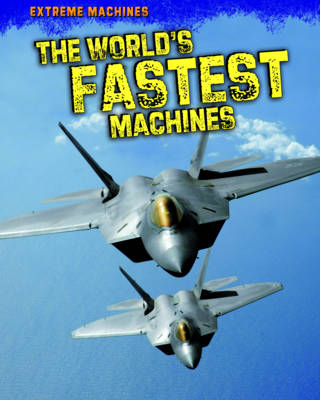 The World's Fastest Machines by Marcie Aboff