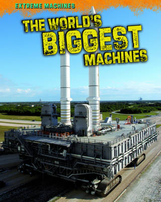 The World's Biggest Machines by Marcie Aboff