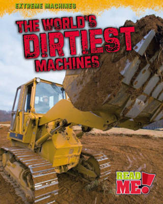 The World's Dirtiest Machines by Jennifer Blizin Gillis