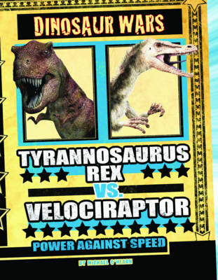 Tyrannosaurus Rex vs Velociraptor Power Against Speed by Michael O'Hearn