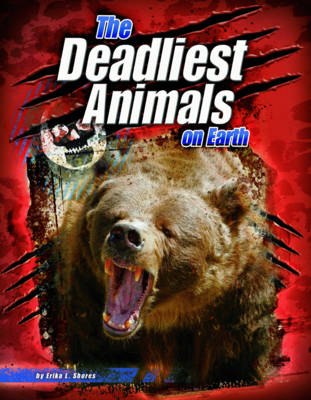 The Deadliest Animals on Earth by Erika L. Shores