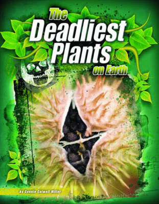The Deadliest Plants on Earth by Connie Colwell Miller