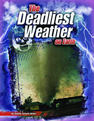 The Deadliest Weather on Earth by Connie Colwell Miller