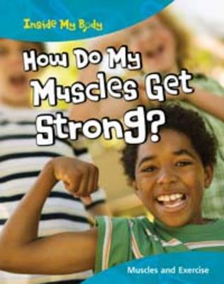 How Do My Muscles Get Strong? by Steve Parker