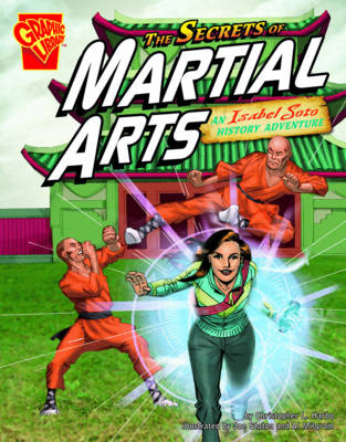 The Secrets of Martial Arts An Isabel Soto History Adventure by Christopher L. Harbo