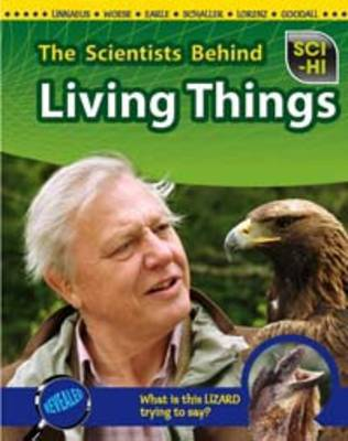 The Scientists Behind Living Things by Robert Snedden