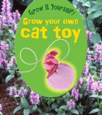 Grow Your Own Cat Toy by John Malam