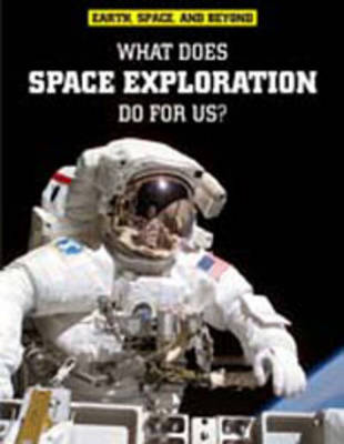What Does Space Exploration Do for Us? by Neil Morris
