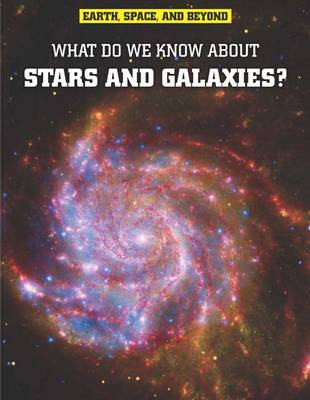 What Do We Know About Stars & Galaxies? by John Farndon