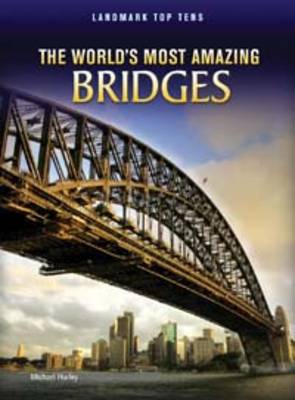 The World's Most Amazing Bridges by Michael Hurley
