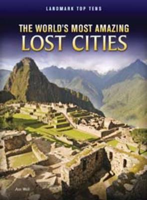 The World's Most Amazing Lost Cities by Ann Weil