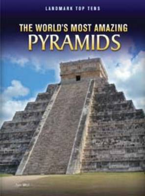 The World's Most Amazing Pyramids by Ann Weil