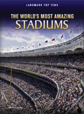 The World's Most Amazing Stadiums by Michael Hurley