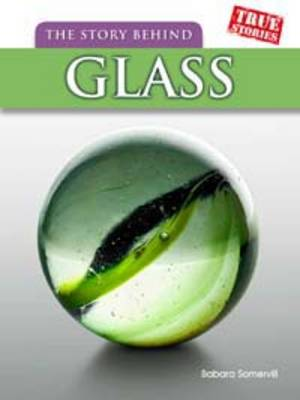The Story Behind Glass by Barbara A. Somervill