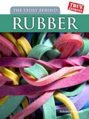 The Story Behind Rubber by Barbara Ann Somervill