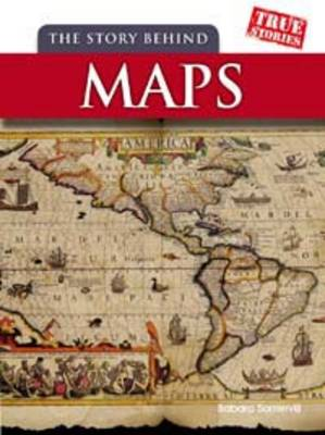 The Story Behind Maps by Barbara Ann Somervill