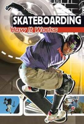 Skateboarding How it Works by Emily Sohn