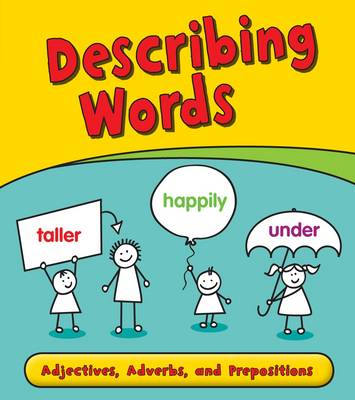 Describing Words Adjectives, Adverbs, and Prepositions by Anita Ganeri