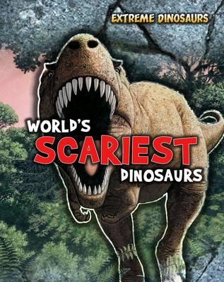 World's Scariest Dinosaurs by Ruper Matthews
