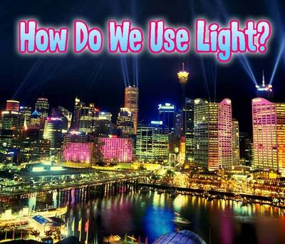 How Do We Use Light? by Daniel Nunn