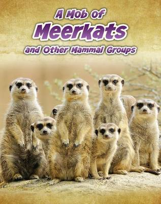 A Mob of Meerkats And Other Mammal Groups by Louise Spilsbury