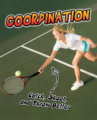 Coordination Catch, Shoot, and Throw Better! by Ellen Labrecque