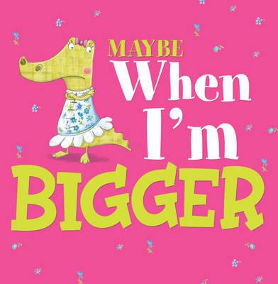 Maybe When I'm Bigger by Christianne C. Jones