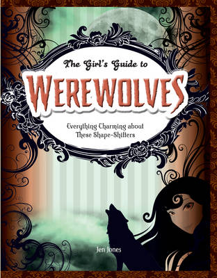 Werewolves Everything Charming About These Shape-Shifters by Jen Jones
