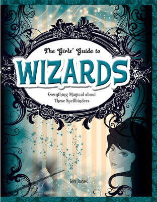 Wizards Everything Magical About These Spellbinders by Jen Jones