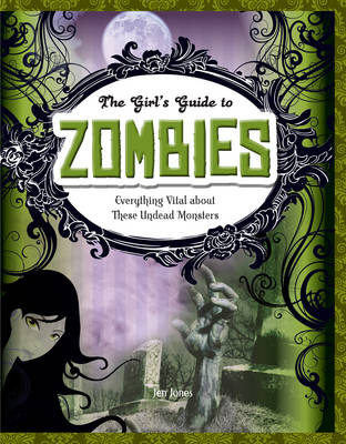 Zombies Everything Vital About These Undead Monsters by Jen Jones