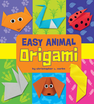 Easy Animal Origami by Christopher L. Harbo