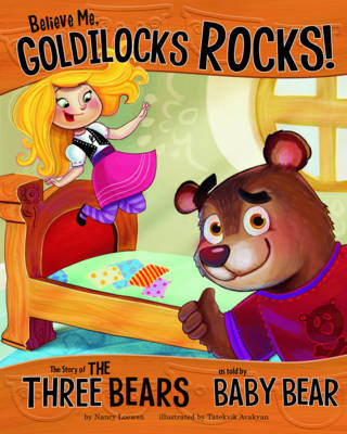 Believe Me, Goldilocks Rocks! The Story of the Three Bears as Told by Baby Bear by Nancy Loewen