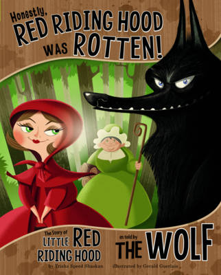 Honestly, Red Riding Hood Was Rotten! The Story of Little Red Riding Hood as Told by the Wolf by Trisha Speed Shaskan