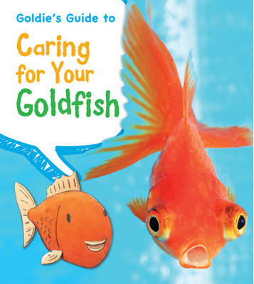 Goldie's Guide to Caring for Your Goldfish by Anita Ganeri