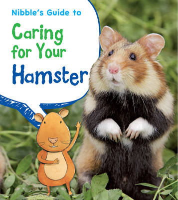 Nibble's Guide to Caring for Your Hamster by Anita Ganeri