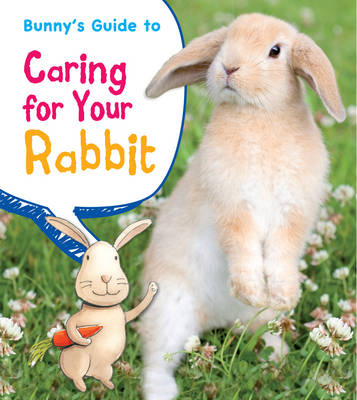 Bunny's Guide to Caring for Your Rabbit by Anita Ganeri
