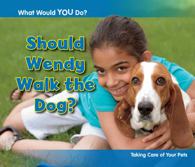 Should Wendy Walk the Dog? Taking Care of Your Pets by Rebecca Rissman