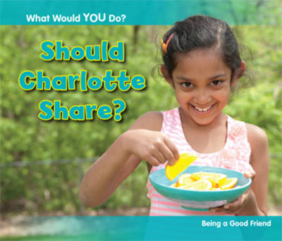 Should Charlotte Share? Being a Good Friend by Rebecca Rissman