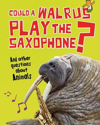 Could a Walrus Play the Saxophone? And Other Questions About Animals by Paul Mason